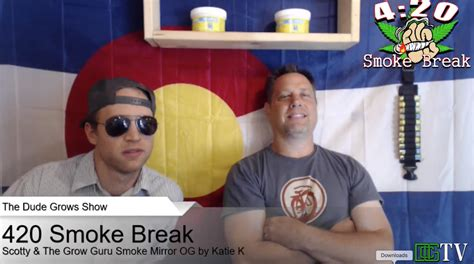 420 smoke Break: Grow Guru and Scotty Real Smoke Dank and